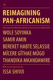 Reimagining Pan-Africanism. Distinguished Mwalimu Nyerere Lecture Series 2009-2013 by Wole Soyinka