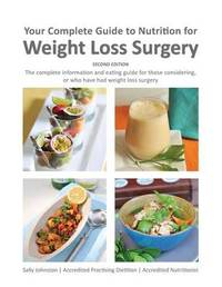 Your Complete Guide to Nutrition for Weight Loss Surgery by Sally Johnston