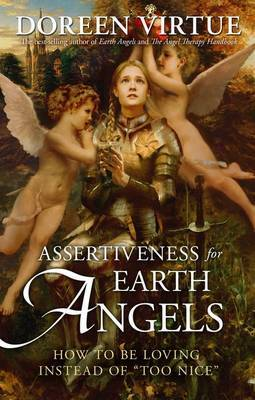 Assertiveness for Earth Angels: How to Be Loving Instead of Too Nice by Doreen Virtue