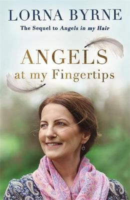 Angels at My Fingertips: The sequel to Angels in My Hair by Lorna Byrne