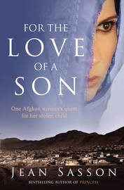 For the Love of a Son: One Afghan Woman's Quest for Her Stolen Child by Jean Sasson image