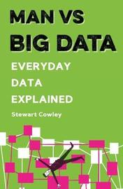 Man vs Big Data by Stewart Cowley