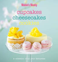 Cupcakes, Cheesecakes, Cookies by The Australian Women's Weekly