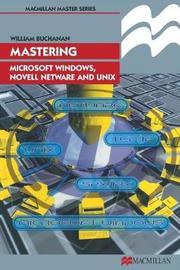 Mastering Microsoft Windows, Novell NetWare and UNIX by William J. Buchanan image