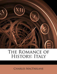 The Romance of History: Italy by Charles MacFarlane