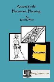 Arizona Gold Placers and Placering by Eldred D Wilson