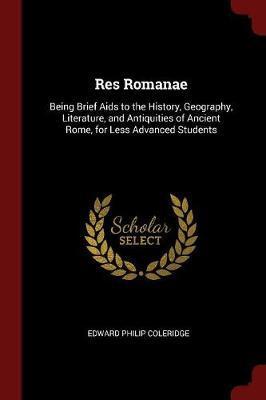Res Romanae by Edward Philip Coleridge