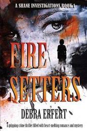 Fire Setters by Debra Erfert image