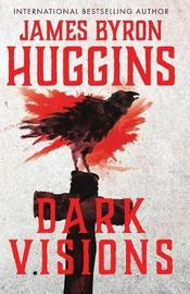 Dark Visions by James Byron Huggins