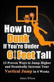 How to Dunk If You're Under 6 Feet Tall by James Wilson