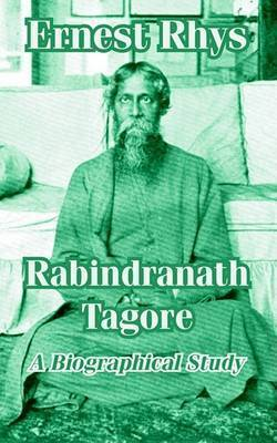 Rabindranath Tagore: A Biographical Study by Ernest Rhys