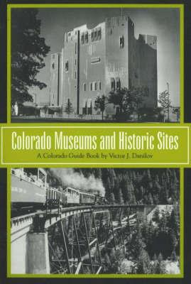 Colorado Museums and Historic Sites: A Colorado Guide Book by Victor J Danilov