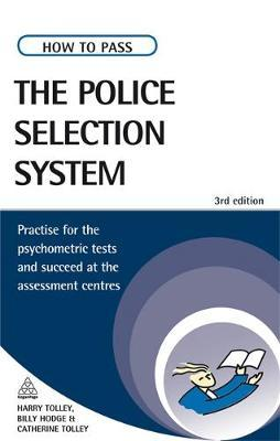 How to Pass the Police Selection System: Practise for the Psychometric Tests and Succeed at the Assessment Centres by Harry Tolley image
