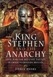 King Stephen and the Anarchy by Chris Peers