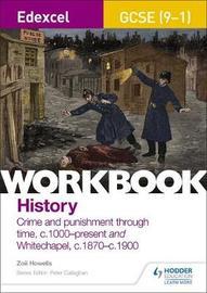 Edexcel GCSE (9-1) History Workbook: Crime and Punishment in Britain, c1000-present and Whitechapel, c1870-c1900 by Zoe Howells