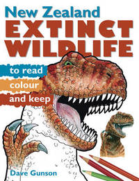 New Zealand Extinct Wildlife to Read, Colour and Keep by Dave Gunson