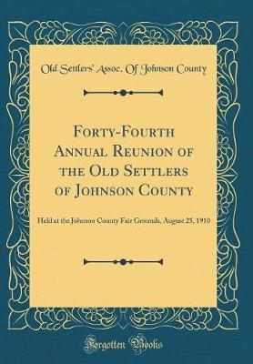 Forty-Fourth Annual Reunion of the Old Settlers of Johnson County by Old Settlers' Assoc of Johnson County image