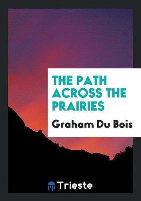 The Path Across the Prairies by Graham Du Bois