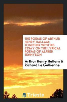 The Poems of Arthur Henry Hallam by Arthur Henry Hallam