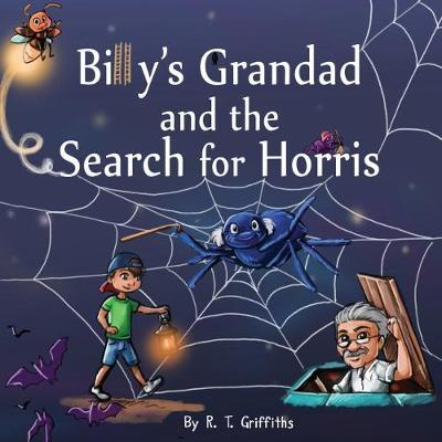 Billy's Grandad and the Search for Horris by R T Griffiths
