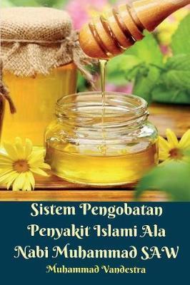 Sistem Pengobatan Penyakit Islami ALA Nabi Muhammad Saw by Muhammad Vandestra