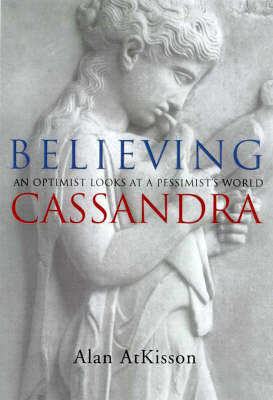 Believing Cassandra: an Optimist Looks at a Pessimist's World by Alan AtKisson image