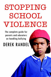 Stopping School Violence: The Complete Guide for Parents and Educators on Handling Bullying by Derek Randel image