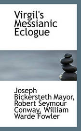 Virgil's Messianic Eclogue by Joseph Bickersteth Mayor