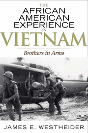 The African American Experience in Vietnam by James E Westheider