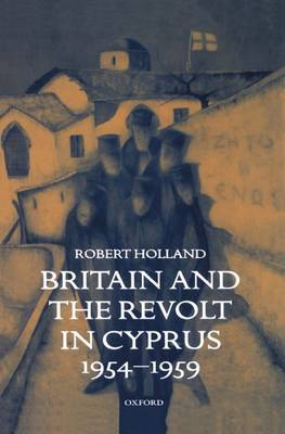 Britain and the Revolt in Cyprus, 1954-1959 by Robert Holland image