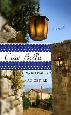Ciao Bella by Gina Buonaguro