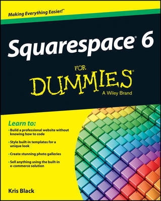 Squarespace 6 For Dummies by Kris Black