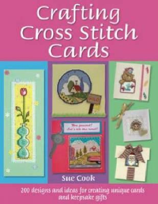 Crafting Cross Stitch Cards by Sue Cook