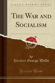 The War and Socialism (Classic Reprint) by Herbert George Wells