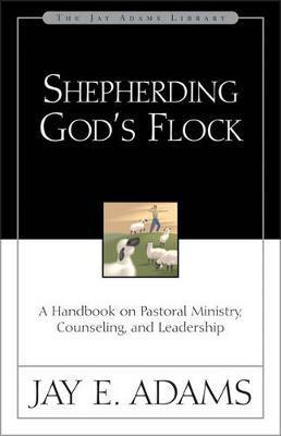Shepherding God's Flock by Jay E Adams