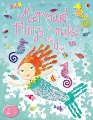 Mermaid Things to Make and Do by Leonie Pratt