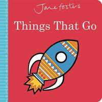 Jane Foster's Things That Go by Little Bee Books