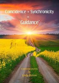 Coincidence + Synchronicity = 'Guidance'. a Personal Journey by Linda Watson