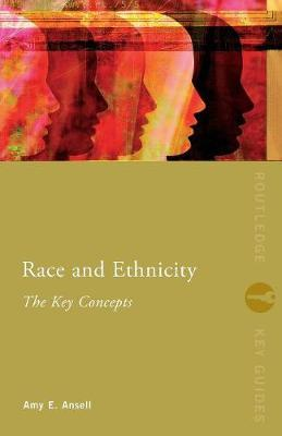 Race and Ethnicity: The Key Concepts by Amy Ansell image