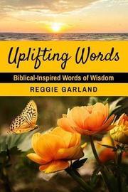 Uplifting Words by Reggie Garland