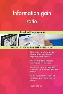 Information Gain Ratio Standard Requirements by Gerardus Blokdyk