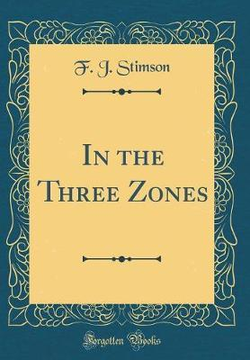 In the Three Zones (Classic Reprint) by F . J . Stimson