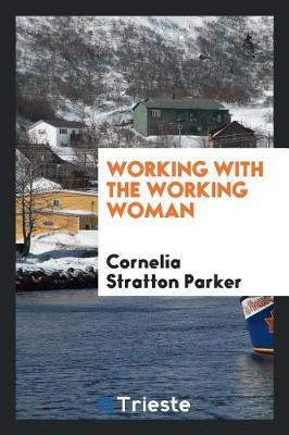 Working with the Working Woman by Cornelia Stratton Parker