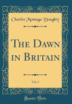 The Dawn in Britain, Vol. 2 (Classic Reprint) by Charles Montagu Doughty
