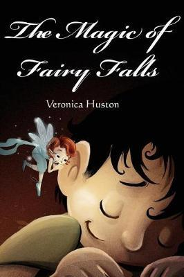 The Magic of Fairy Falls by Veronica Huston