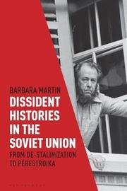 Dissident Histories in the Soviet Union by Barbara Martin