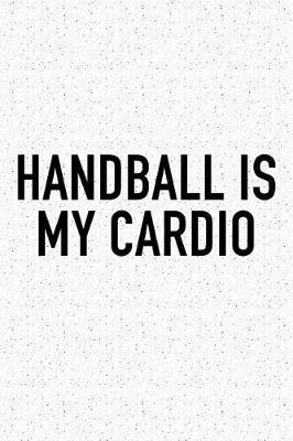 Handball Is My Cardio by Getthread Handball Journals