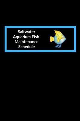 Saltwater Aquarium Fish Maintenance Schedule by Fishcraze Books image