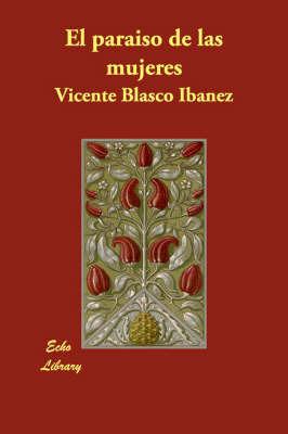 El Paraiso De Las Mujeres by Vicente Blasco Ib'anez