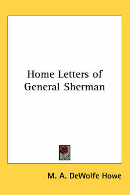 Home Letters of General Sherman by M. A. DeWolfe Howe
